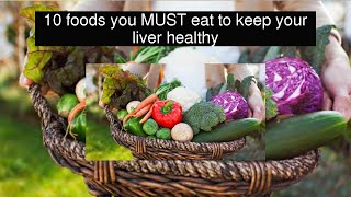 10 Foods You MUST Eat to Keep Your Liver Healthy